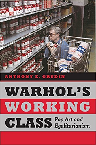 Warhol's Working Class by Anthony Grudin