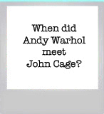 When did Andy Warhol meet John Cage