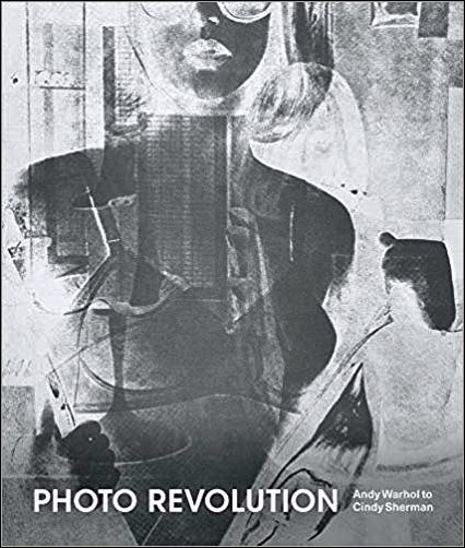 Photo Revolution Andy Warhol to Cindy Sherman